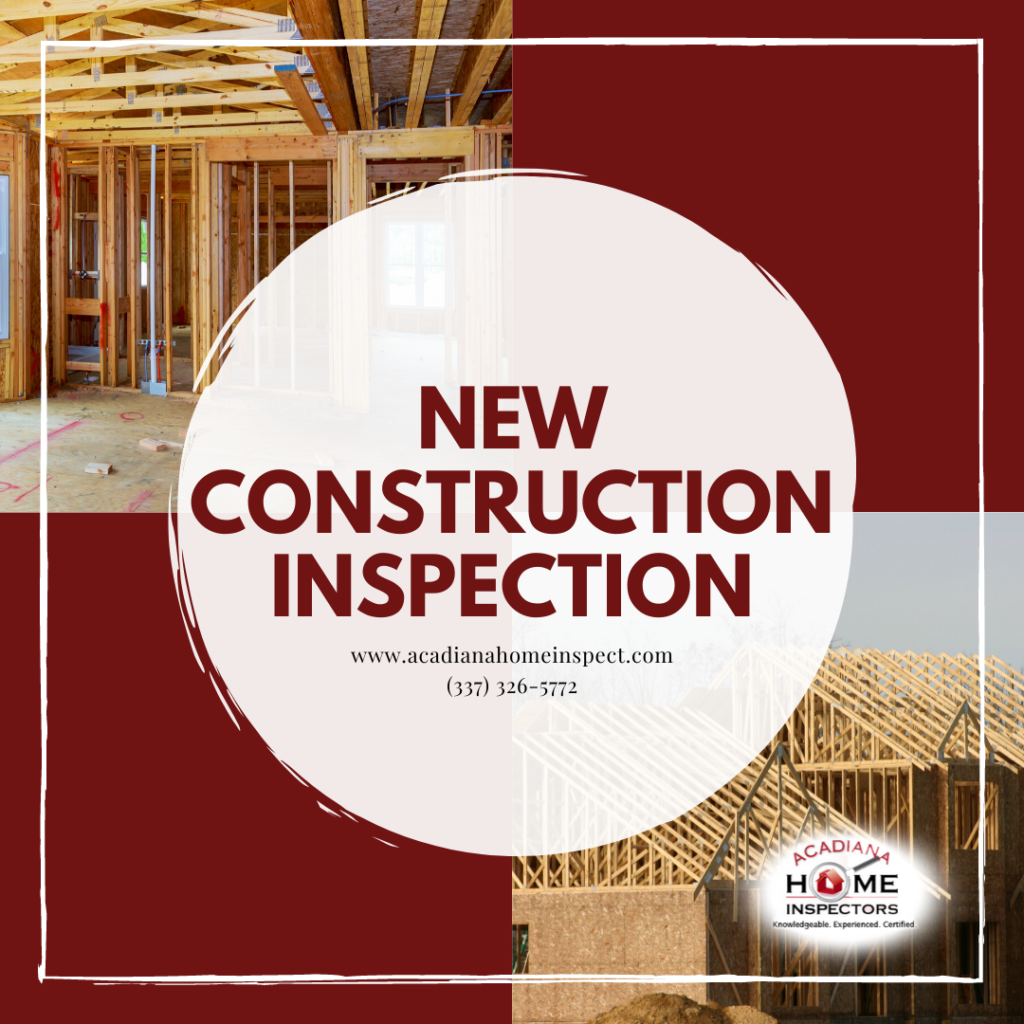 Acadiana Home Inspectors New Construction Inspection