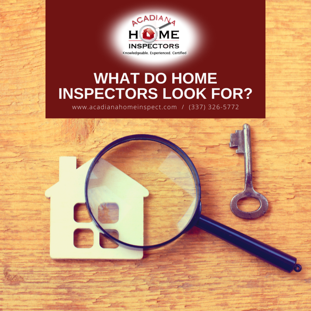Acadiana Home Inspectors What Do Home Inspectors Look For