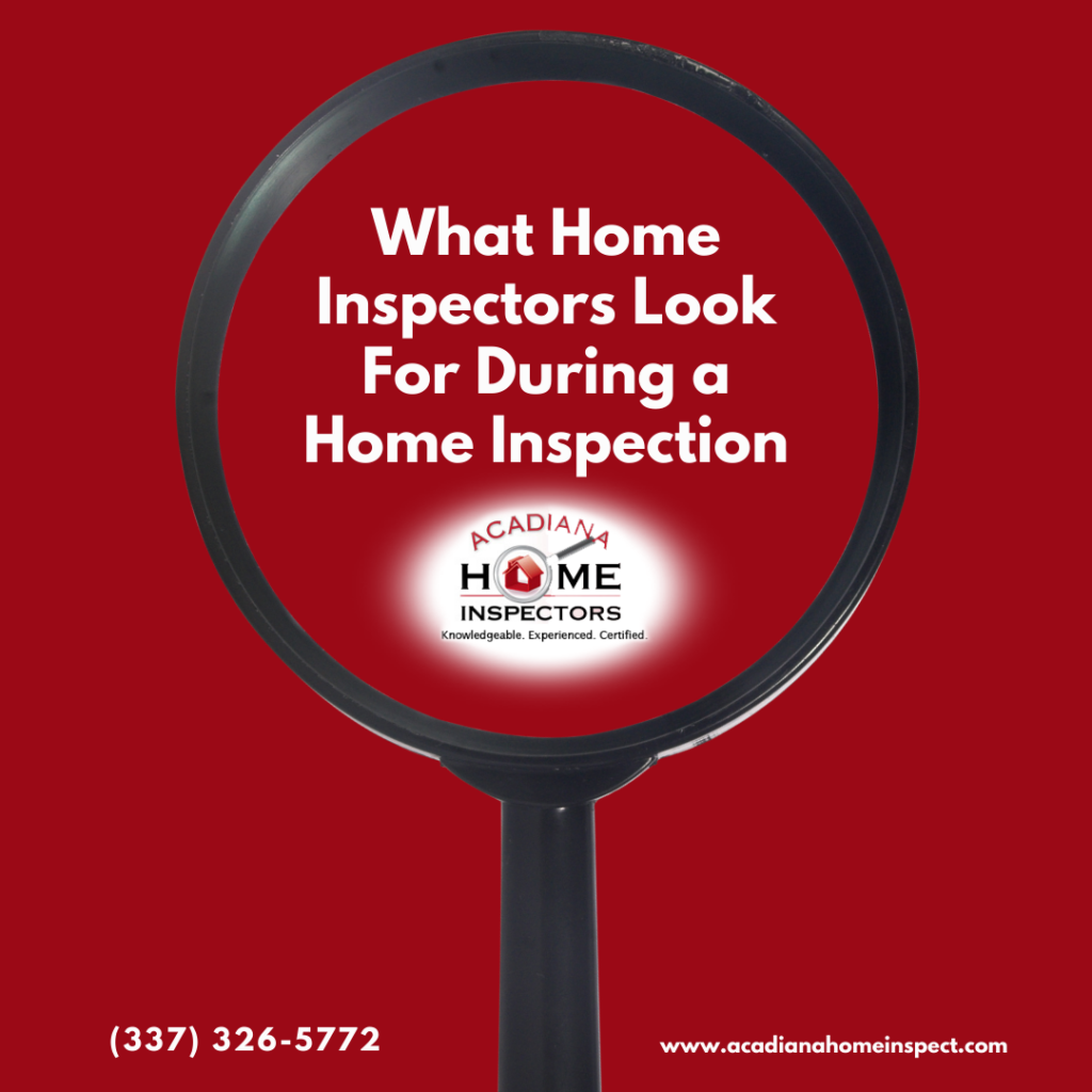 Acadiana Home Inspectors What Home Inspectors Look For During a Home Inspection