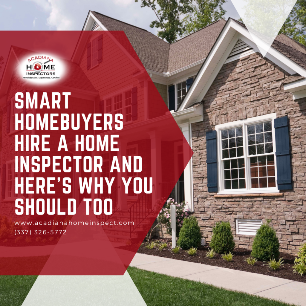 Acadiana Home Inspectors Smart Homebuyers Hire a Home Inspector and Here's Why You Should Too