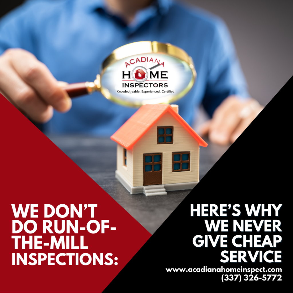 Acadiana Home Inspectors We Don't Do Run-Of-The-Mill Inspections_ Here's Why We Never Give Cheap Service