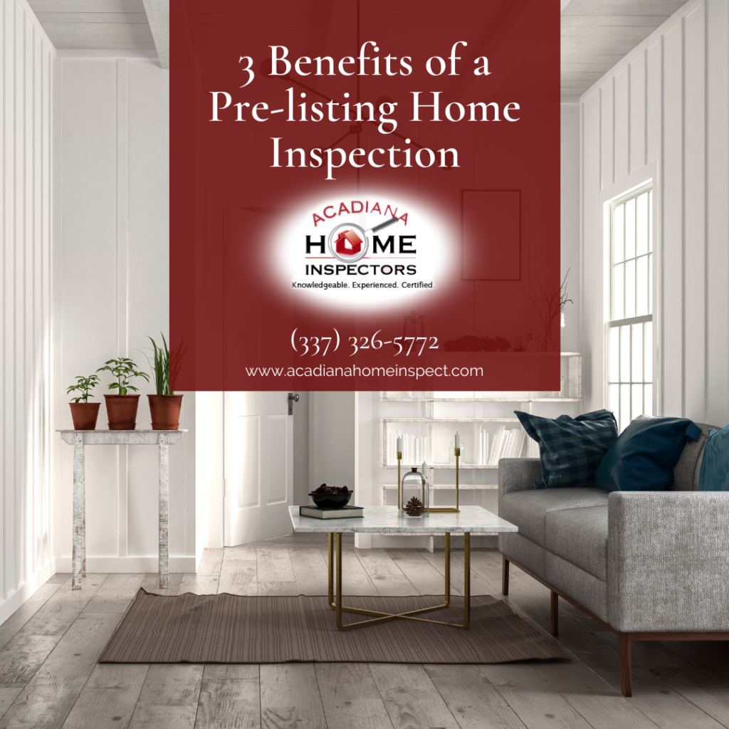 Acadiana Home Inspectors 3 Benefits of a Pre-listing Home Inspection