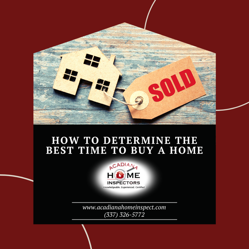 Acadiana Home Inspectors How to Determine the Best Time to Buy a Home