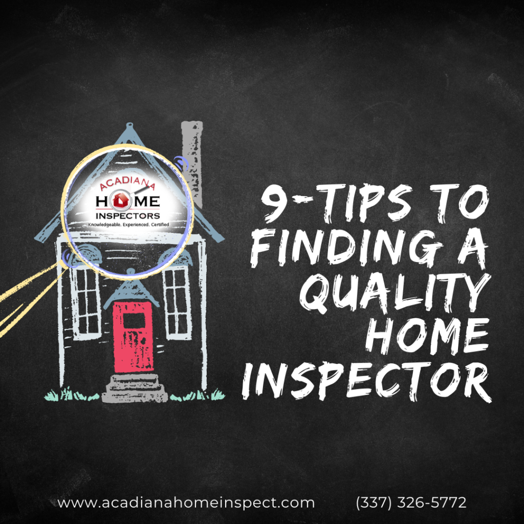Acadiana Home Inspectors 9-Tips To Finding A Quality Home Inspector