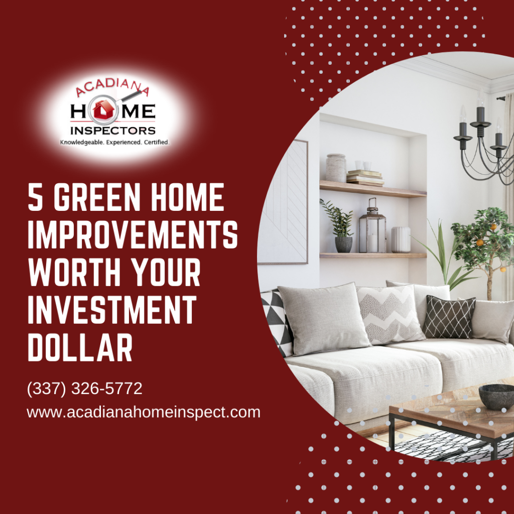 Acadiana Home Inspectors Team 5 Green Home Improvements Worth Your Investment Dollar