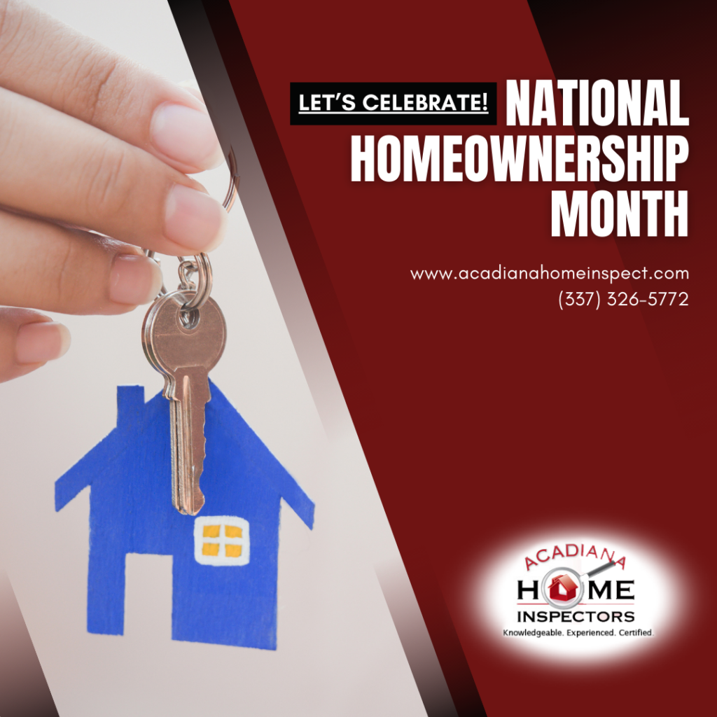 Acadiana Home Inspectors Let's Celebrate! National Homeownership Month