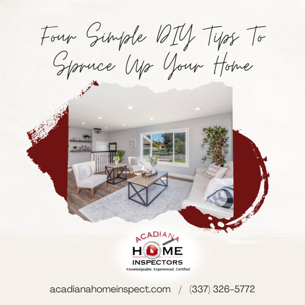 Acadiana Home Inspectors Four Simple DIY Tips To Spruce Up Your Home